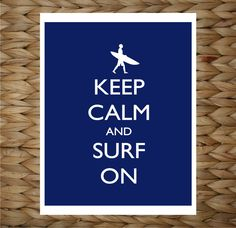 Keep Calm and Surf On 8x10 printed digital wall decor - original design by a drop of golden sun. $12.00, via Etsy.