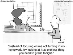 Instead of focusing on me not turning in my homework, try looking at it as one l.Instead of focusing on me not turning in my homework, try looking at it as one less thing you need to grade tonight. Teacher Comics, Teacher Cartoon, School Cartoon, School Jokes, Math Comics, School Days, Math Memes, Math Humor, Physics Jokes