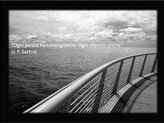 Ogni parola ha conseguenze.  Ogni silenzio anche (J. P. #Sartre)  - Altre Frasi su http://www.Messaggi-Online.it