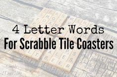 Making some Scrabble Tile Coasters? This post offers a large list of 4 letter word ideas that are perfect for these coasters.