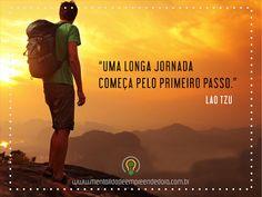 """""""Uma longa jornada começa pelo primeiro passo"""""""