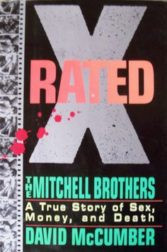 X-Rated: The Mitchell Brothers : A True Story of Sex, Money, and Death.