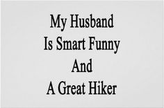 Husband Hike Quotes:  My husband is smart, funny, and a great hiker