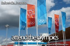 Before I die, I want to...Attend the Olympics