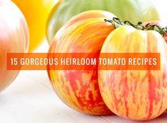 15 Gorgeous Heirloom Tomato Recipes | Oh My #Veggies #Recipes