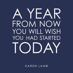 A year from now you may wish you had started today ‪#‎quotes‬ ‪#‎motivation‬ ‪#‎inspiration‬ https://www.facebook.com/InspirationalQuotesEverySingleDay