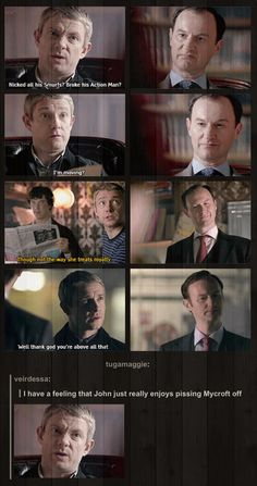 Oh John :) I love when John says smart ass things to Mycroft. Well, anyone really but Mycroft can't hide his disgust and that's the best part.