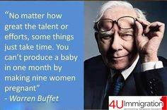"""No matter how great the talent and efforts, some things just take time. You can't produce a baby by getting nine women pregnant"" - Warren Buffet True Quotes About Life, Inspiring Quotes About Life, Life Quotes, Wall Quotes, Inspirational Quotes Pictures, Great Quotes, Motivational Quotes, Inspirational Thoughts, Amazing Quotes"