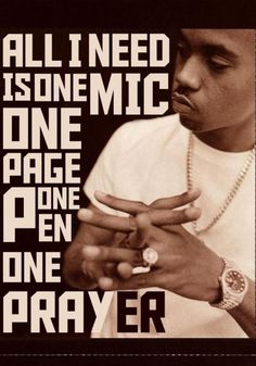 All I need is one mic one page one pen one prayer. Yes.