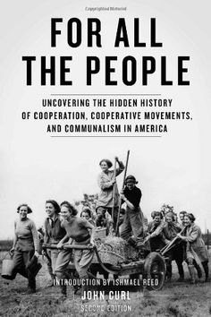 For All the People: Uncovering the Hidden History of Cooperation, Cooperative Movements, and Communalism in America by John Curl. $21.86. Author: John Curl. Publisher: PM Press; Second Edition, Second edition edition (July 1, 2012). Publication: July 1, 2012