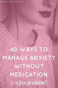 Here are 40 ways to help you control anxiety if you don't like taking medication, plus a free printable of the list to keep handy for when you need it.