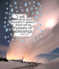 (Ezekiel I will make them and the places surrounding my hill a blessing. I will send down showers in season; there will be showers of blessing. Blessed Quotes, Jesus Quotes, Happy Birthday Ballons, Rainy Day Quotes, I Choose Life, Showers Of Blessing, Angel Prayers, Everlasting Life, Daughters Of The King