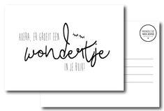 Kaart Hoera, er groeit een wondertje in je buik! Ansichtkaart in zwart-wit met tekst Hoera, er groeit een wondertje in je buik! Leuk om te versturen als felicitatie bij een zwangerschap.