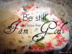 Bible Alive: Ps. 46:10 Be still, and know that I am God: I will be exalted among the heathen, I will be exalted