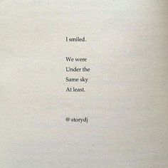 'I smiled. We were under the same sky at least'. 'I smiled. We were under the same sky at least'. Sky Quotes, Poet Quotes, Happy Quotes, Words Quotes, Funny Quotes, Life Quotes, Qoutes, Sayings, Super Quotes