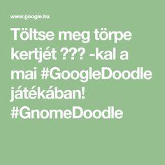 Töltse meg törpe kertjét 🌼🌼🌼 -kal a mai #GoogleDoodle játékában! #GnomeDoodle