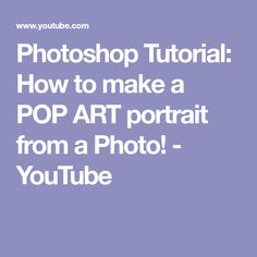 Photoshop Tutorial: How to make a POP ART portrait from a Photo! - YouTube