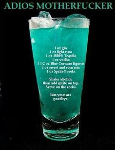 Adios Mother Fucker Mixed Drink Cocktails oz vodka oz rum oz tequila oz gin oz Blue Curacao liqueur 2 oz sweet and sour mix 2 oz sprite. Pour all ingredients except the into a chilled glass filled with ice cubes. Top with and stir gently. O Gin, Alcohol Drink Recipes, Fruity Alcohol Drinks, Alcohol Shots, Mixed Drinks With Tequila, Fruity Shots, Fruity Mixed Drinks, Alcohol Mixers, Fireball Recipes