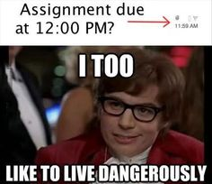 :-)  I too like to live dangerously