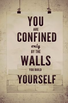 #MorningThoughts #Quote you are confined only by the walls you build yourself