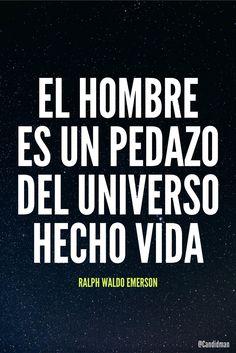 """""""El #Hombre es un pedazo del #Universo hecho #Vida"""". #RalphWaldoEmerson #FrasesCelebres @candidman"""