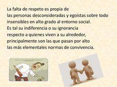 La falta de respeto es propia de las personas desconsideradas y egoístas sobre todo insensibles en alto grado al entorno s...