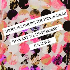 There are better things ahead than what we leave behind. -C.S. Lewis Quote #quote #quoteoftheday