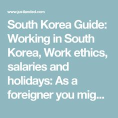 South Korea Guide: Working in South Korea, Work ethics, salaries and holidays: As a foreigner you might need