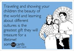 Traveling and showing your children the beauty of the world and learning about different cultures is the greatest gift they will treasure for a lifetime!
