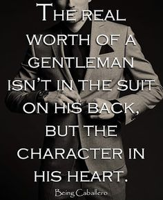 The real worth of a gentleman isn't in the suit on his back, but the character in his heart.