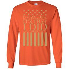 I Did, They Didn't Veteran T-Shirt G240 Gildan LS Ultra Cotton T-Shirt