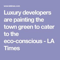 Luxury developers are painting the town green to cater to the eco-conscious - LA Times