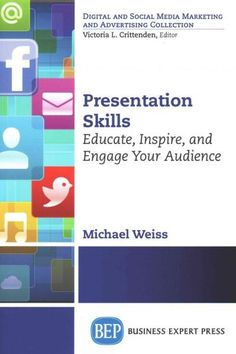 Presentation Skills: Educate, Inspire, and Engage Your Audience