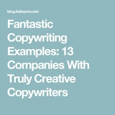 Fantastic Copywriting Examples: 13 Companies With Truly Creative Copywriters