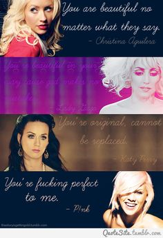 "Christian, Katy,LadyG, & P!nk Quotes on ""your beautiful!"""