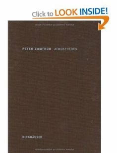 Atmospheres: Architectural Environments - Surrounding Objects: Amazon.co.uk: Peter Zumthor: Books