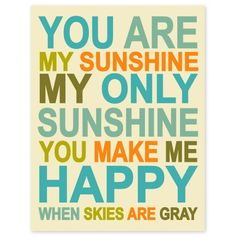 'You Are My Sunshine' This is for my Michaela.you will ALWAYS be my Sunshine! You Make Me Happy, Make Me Smile, Just For You, Love You, My Love, Nursery Wall Art, Nursery Decor, Nursery Ideas, Nursery Prints