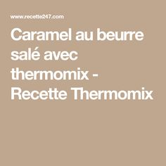 Caramel au beurre salé avec thermomix - Recette Thermomix Fudge, Food And Drink, Favorite Recipes, Desserts, Danette, Magimix Cook, Caramels, Biscuits, Dips