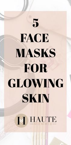 5 Face Masks For Glo