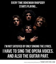 Every octave. Every Line. Every time. I'm fairly certain it's a requirement of anyone listening to Bohemian Rhapsody. It's not negotiable.