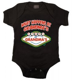 Kiditude - What Happens at Grandma's Onesie $16.95 Read more: http://www.kiditude.com/catalog/cool-baby-clothes/what-happens-at-grandmas-onesie-708.html