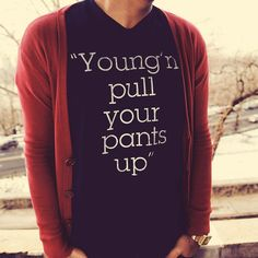 LOL. Young'n Pull Your Pants Up Shirt