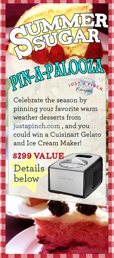 Enter our Pin-A-Palooza and win a Cuisinart Ice Cream and Gelato Maker!     In order to enter, simply:  1) Follow us on Pinterest.  2) Create a board called Summer Sugar, and repin this image to it.   3) Pin at least 10 dessert recipes from OUR Summer Sugar Pinterest board or any dessert from http://www.justapinch.com you crave in the summertime!  4) Share your pin with this discussion group as a comment and you've entered!  http://ow.ly/cm5c    Full details can be found here: http://ow.ly/cm5c0