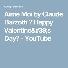 Aime Moi by Claude Barzotti  ♥ Happy Valentine's Day♥ - YouTube