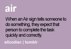 When an Air sign tells someone to do something, they expect that person to complete the task quickly and correctly.