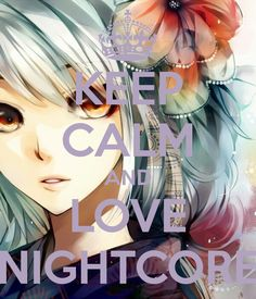 Keep calm and love nightcore