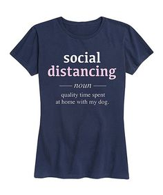 Instant Message Women's Navy 'Social Distancing' Definition Dog Relaxed-Fit Tee - Women & Plus Good Morning God Quotes, Lets Stay Home, Dog Pin, New Today, Navy Women, Quality Time, Cool Tees, Definitions, Graphic Tees