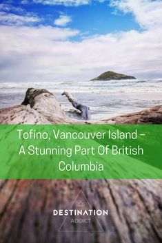 Canada Travel | Travelling Canada - Tofino, Vancouver Island. Find out what there is to do and things to see whilst you are there, in this beautiful part of British Columbia.