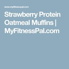 Strawberry Protein Oatmeal Muffins | MyFitnessPal.com