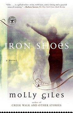 IRON SHOES: A Novel  I cared about the characters, and that's enough for me.  A fairly straightforward story about a woman stumbling towards freedom, realizing that it was hers to take all along.